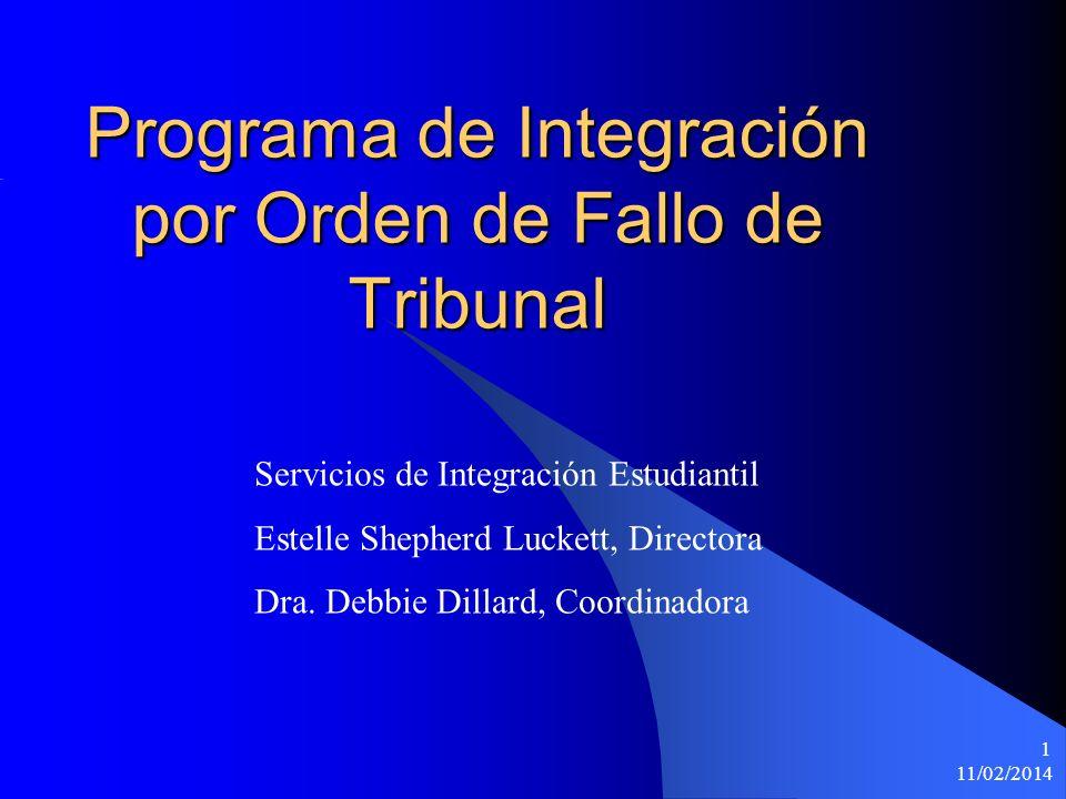 11/02/2014 1 Programa de Integración por Orden de Fallo de Tribunal Servicios de Integración Estudiantil Estelle Shepherd Luckett, Directora Dra.