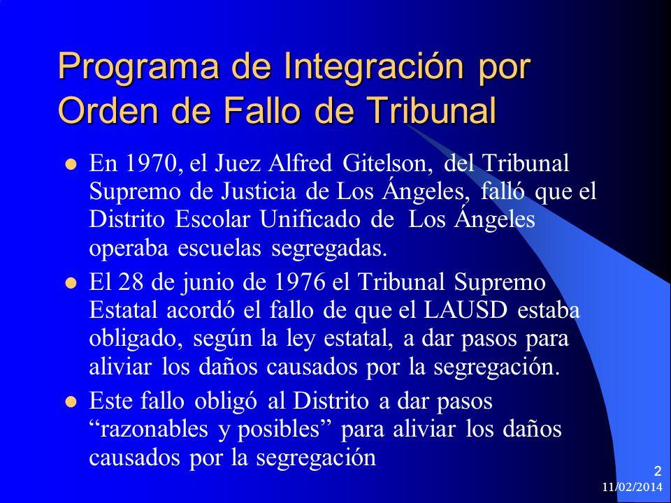 11/02/2014 2 Programa de Integración por Orden de Fallo de Tribunal En 1970, el Juez Alfred Gitelson, del Tribunal Supremo de Justicia de Los Ángeles, falló que el Distrito Escolar Unificado de Los Ángeles operaba escuelas segregadas.