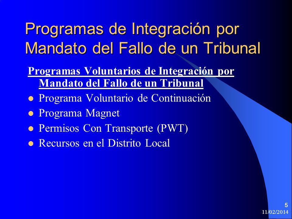 11/02/2014 5 Programas de Integración por Mandato del Fallo de un Tribunal Programas Voluntarios de Integración por Mandato del Fallo de un Tribunal Programa Voluntario de Continuación Programa Magnet Permisos Con Transporte (PWT) Recursos en el Distrito Local