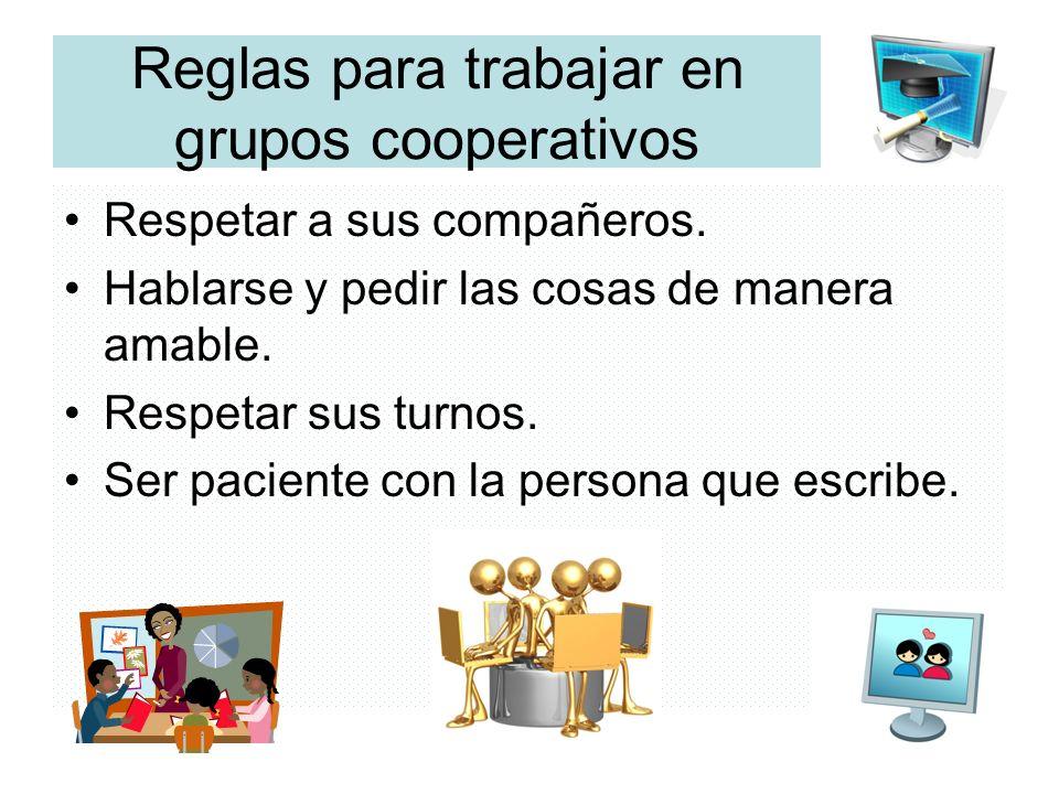 Reglas para trabajar en grupos cooperativos Respetar a sus compañeros. Hablarse y pedir las cosas de manera amable. Respetar sus turnos. Ser paciente