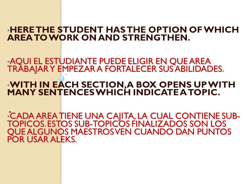 HERE THE STUDENT HAS THE OPTION OF WHICH AREA TO WORK ON AND STRENGTHEN.