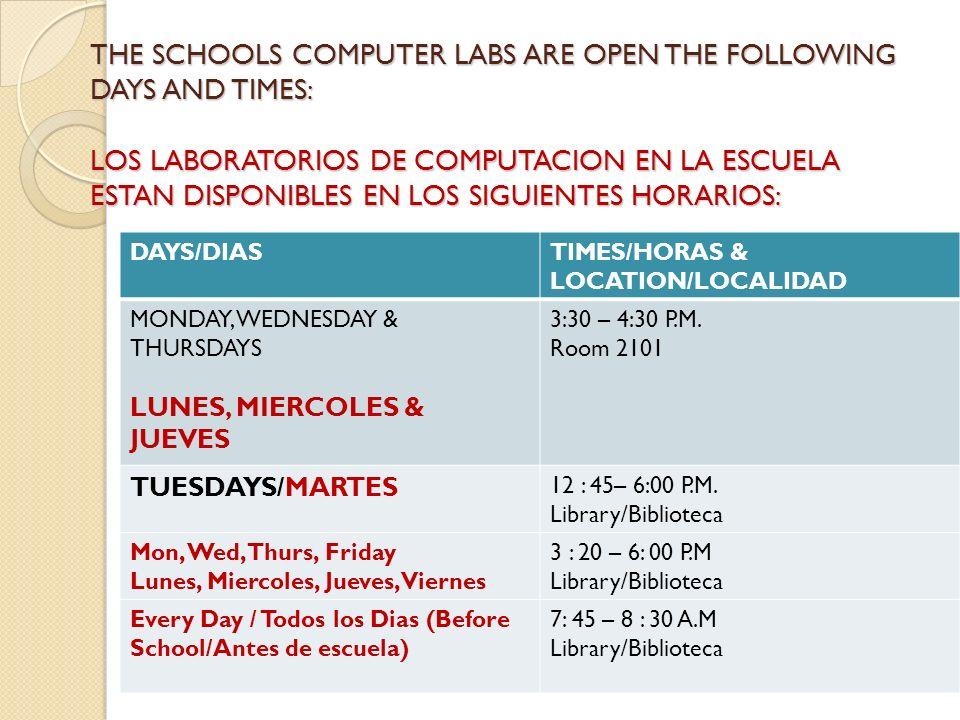 THE SCHOOLS COMPUTER LABS ARE OPEN THE FOLLOWING DAYS AND TIMES: LOS LABORATORIOS DE COMPUTACION EN LA ESCUELA ESTAN DISPONIBLES EN LOS SIGUIENTES HOR