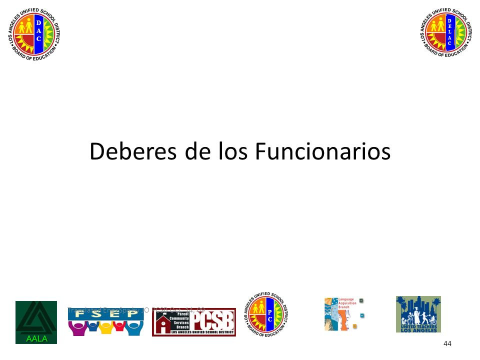 DELACDELAC DACDAC PCPC Translated Eng>Spa by JO PCSB Oct. 14, 09 Deberes de los Funcionarios 44