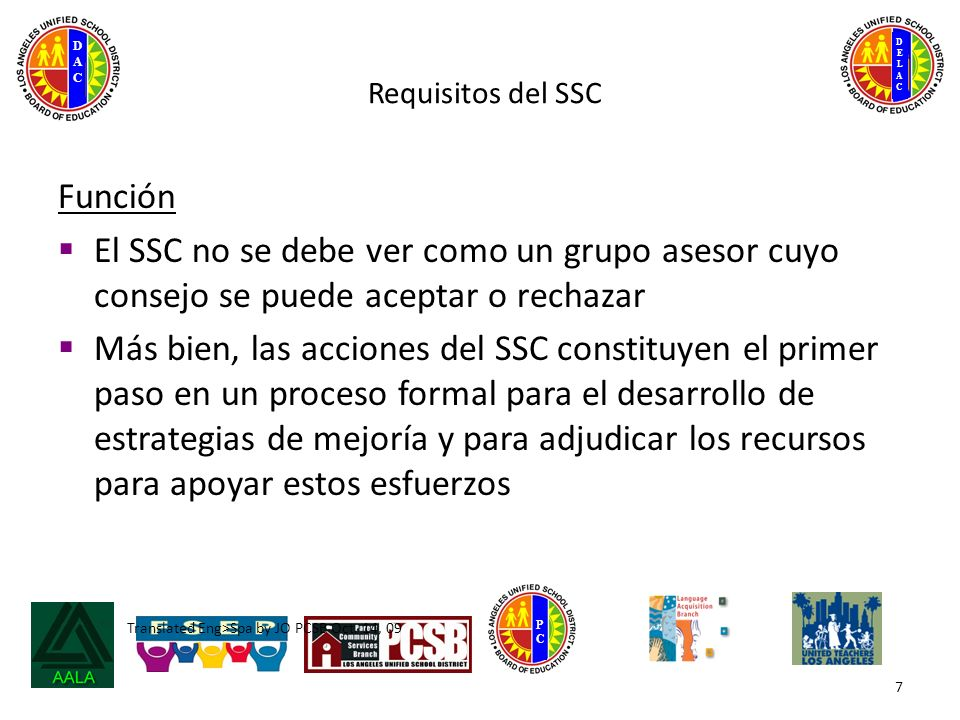 DELACDELAC DACDAC PCPC Translated Eng>Spa by JO PCSB Oct. 14, 09 Requisitos del SSC Función El SSC no se debe ver como un grupo asesor cuyo consejo se