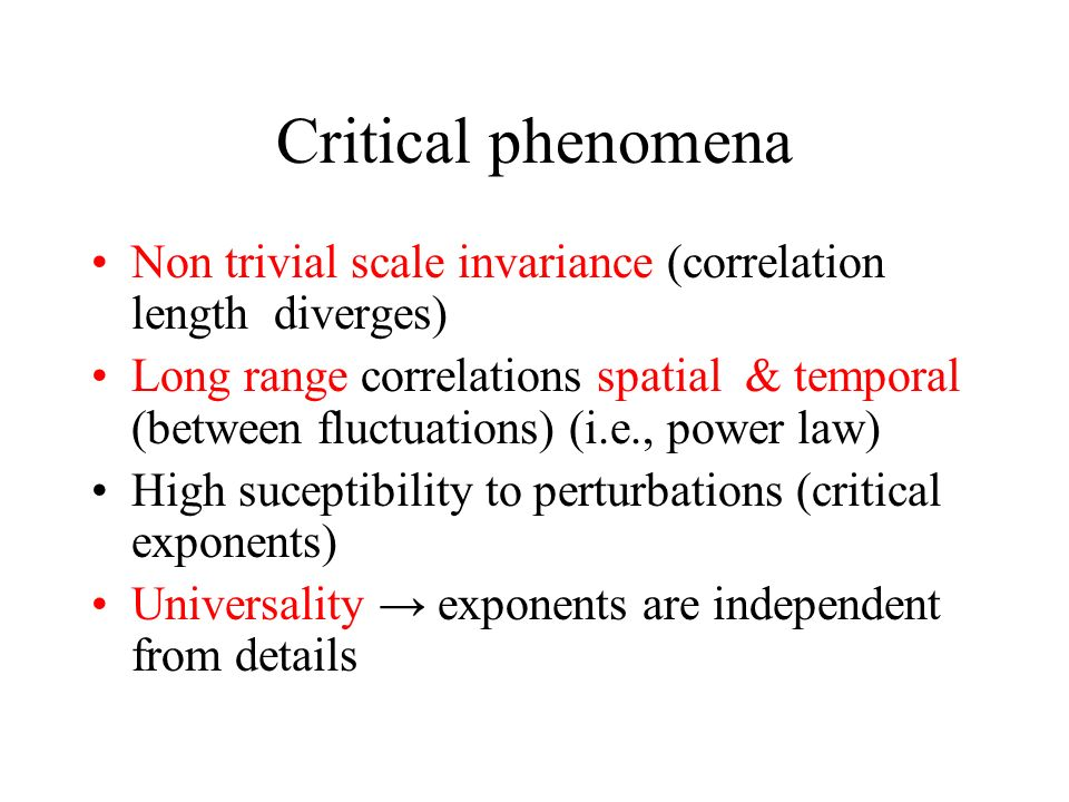 Critical phenomena Non trivial scale invariance (correlation length diverges) Long range correlations spatial & temporal (between fluctuations) (i.e.,