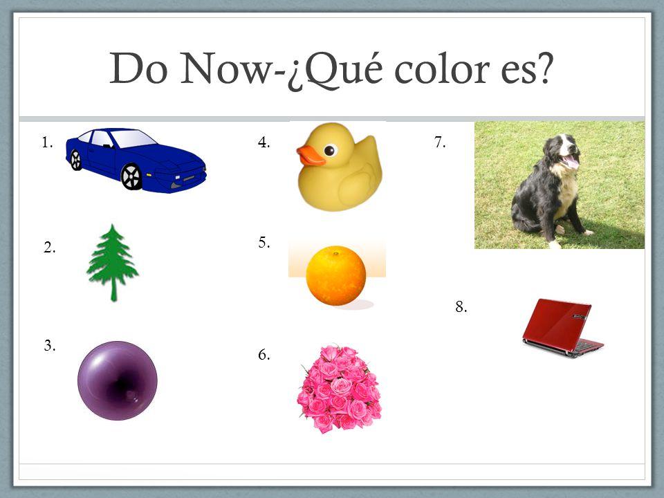 Do Now-¿Qué color es? 1. 2. 3. 4. 5. 6. 7. 8.