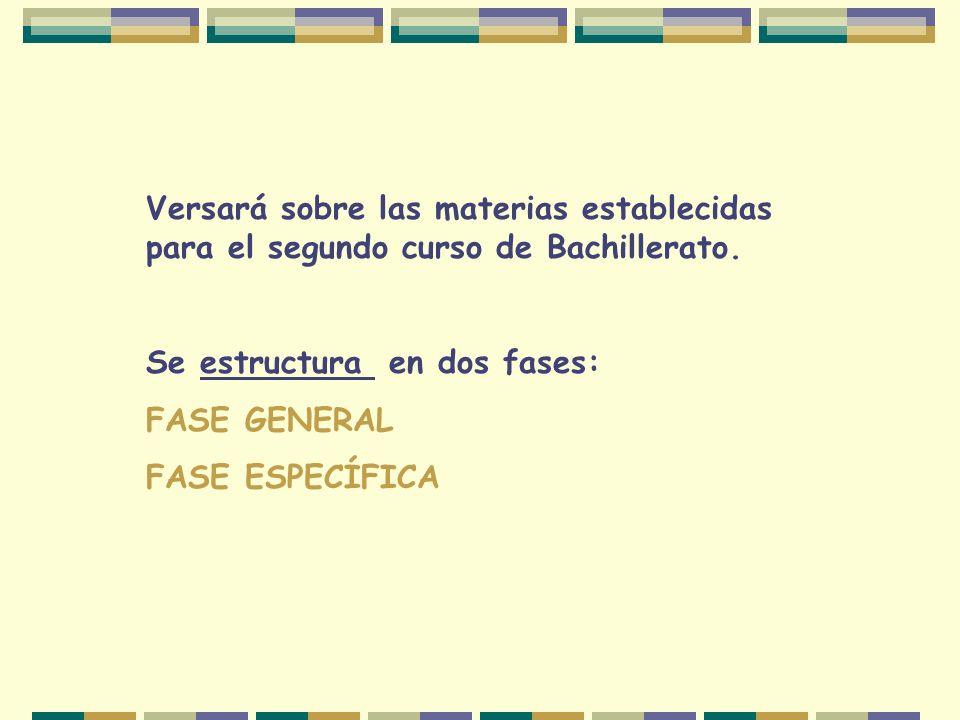 Versará sobre las materias establecidas para el segundo curso de Bachillerato. Se estructura en dos fases: FASE GENERAL FASE ESPECÍFICA