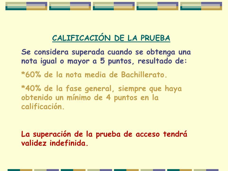 CALIFICACIÓN DE LA PRUEBA Se considera superada cuando se obtenga una nota igual o mayor a 5 puntos, resultado de: *60% de la nota media de Bachillera