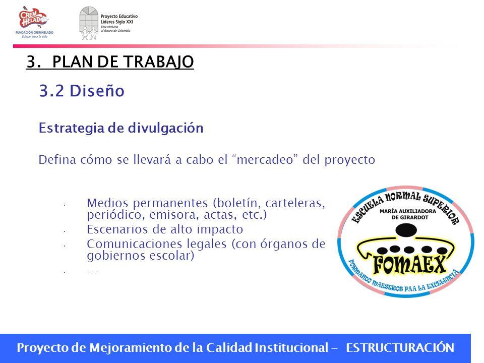 Proyecto de Mejoramiento de la Calidad Institucional - ESTRUCTURACIÓN 3. PLAN DE TRABAJO 3.2 Diseño Estrategia de divulgación Defina cómo se llevará a