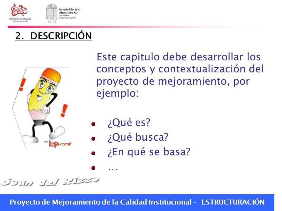 Proyecto de Mejoramiento de la Calidad Institucional - ESTRUCTURACIÓN 2. DESCRIPCIÓN Este capitulo debe desarrollar los conceptos y contextualización