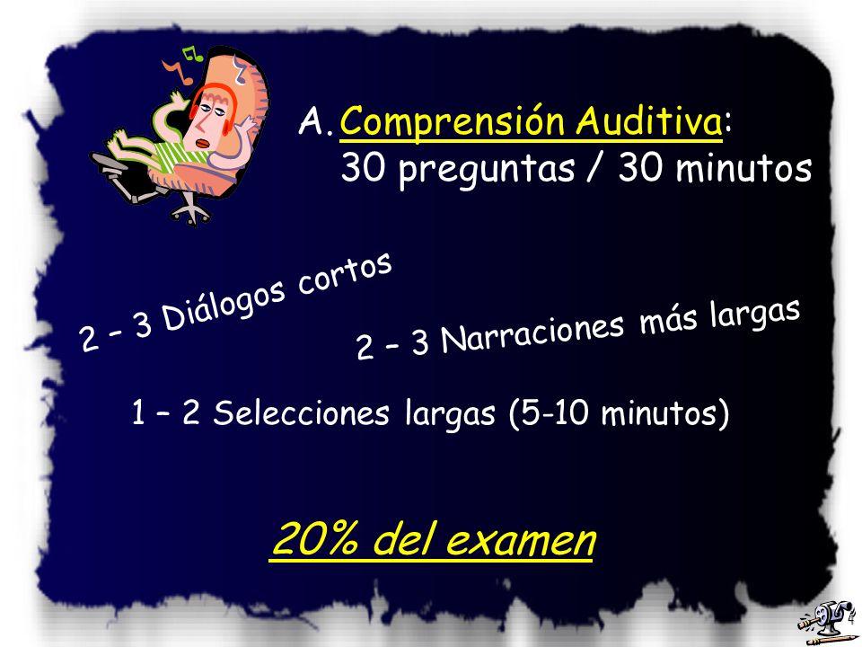 3 Sección 1: A.Comprensión Auditiva:Comprensión Auditiva 30 preguntas / 30 minutos B.Vocabulario:Vocabulario 20 preguntas / 10 minutos C.Gramática / E