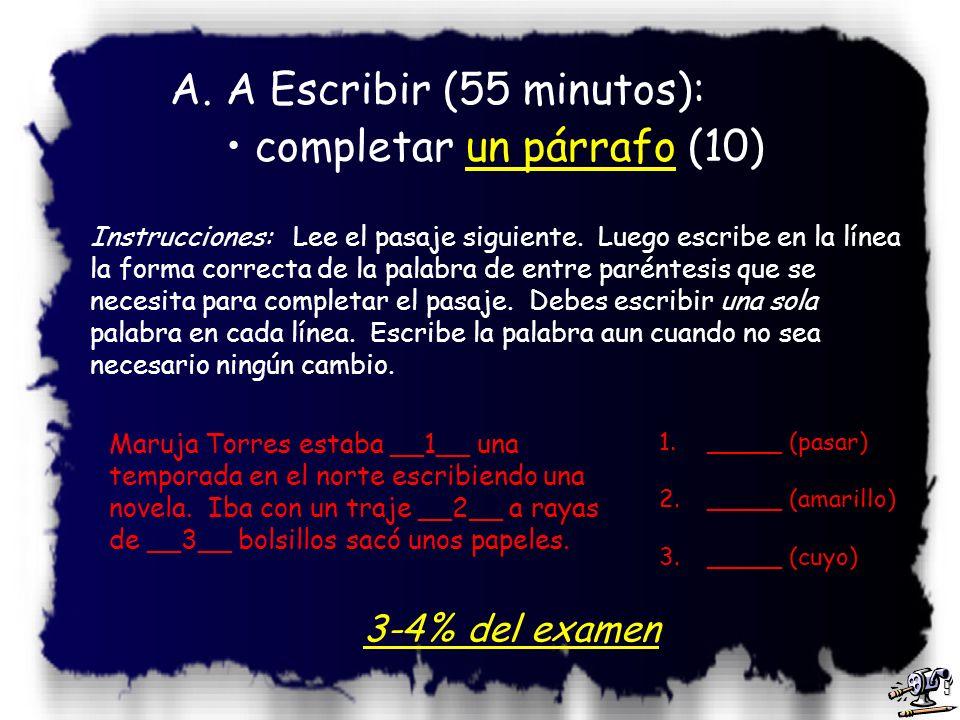 8 A. A.A Escribir (55 minutos): completar un párrafo (10)un párrafo completar unas frases (10)unas frases escribir un ensayoun ensayo B. B.A Hablar (2