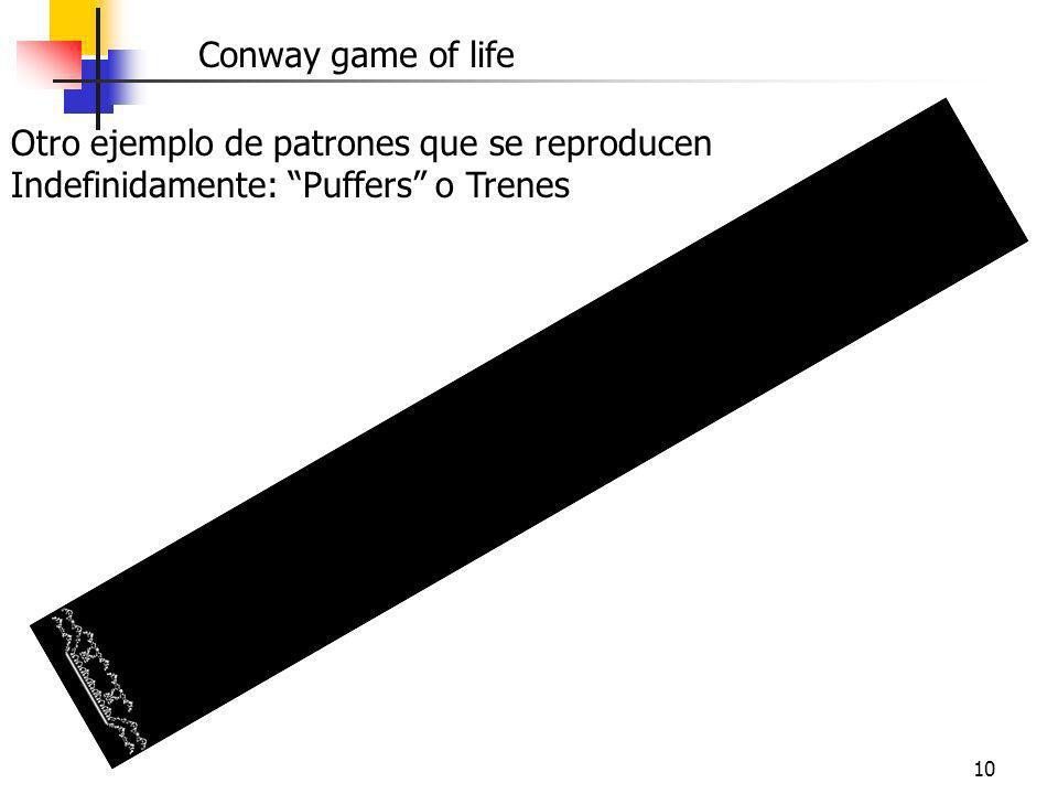 10 Otro ejemplo de patrones que se reproducen Indefinidamente: Puffers o Trenes Conway game of life