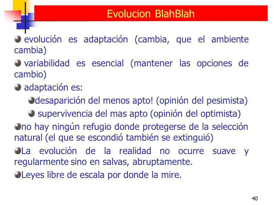 40 Evolucion BlahBlah evolución es adaptación (cambia, que el ambiente cambia) variabilidad es esencial (mantener las opciones de cambio) adaptación e
