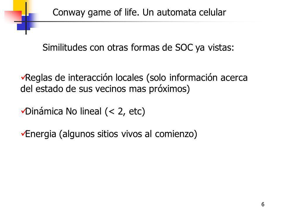6 Conway game of life. Un automata celular Reglas de interacción locales (solo información acerca del estado de sus vecinos mas próximos) Dinámica No