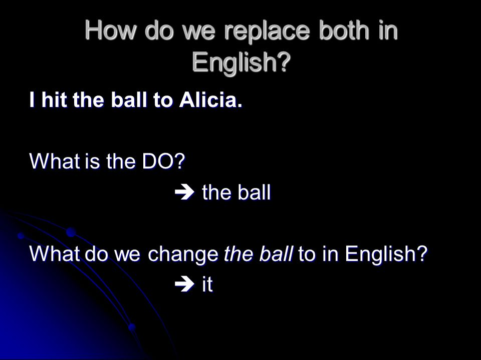 How do we replace both in English.I hit the ball to Alicia.