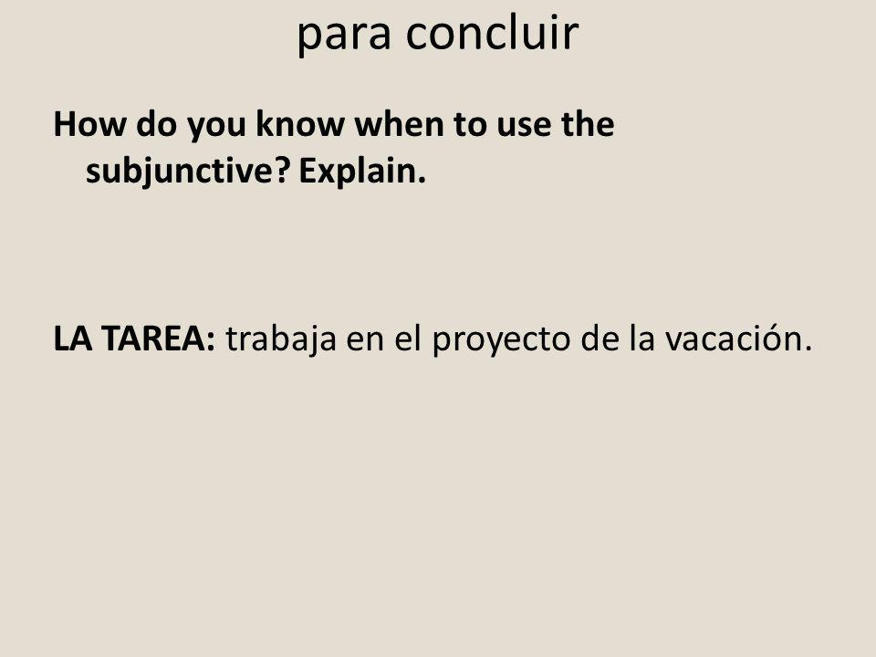 para concluir How do you know when to use the subjunctive.