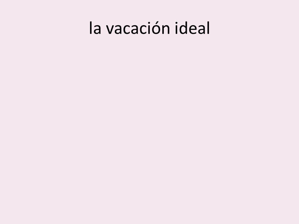 la vacación ideal