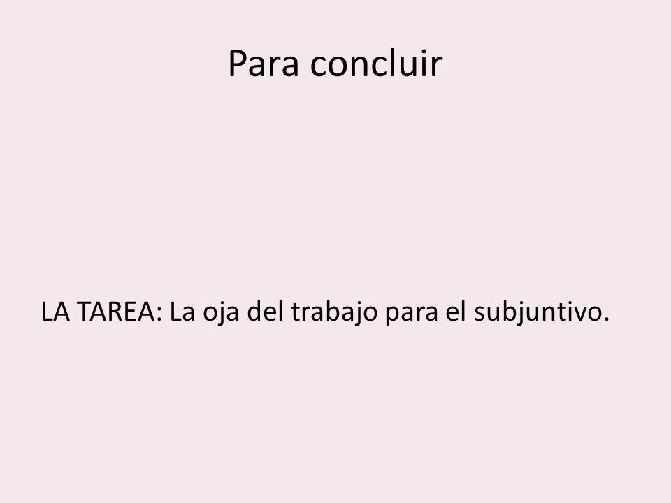 Para concluir LA TAREA: La oja del trabajo para el subjuntivo.