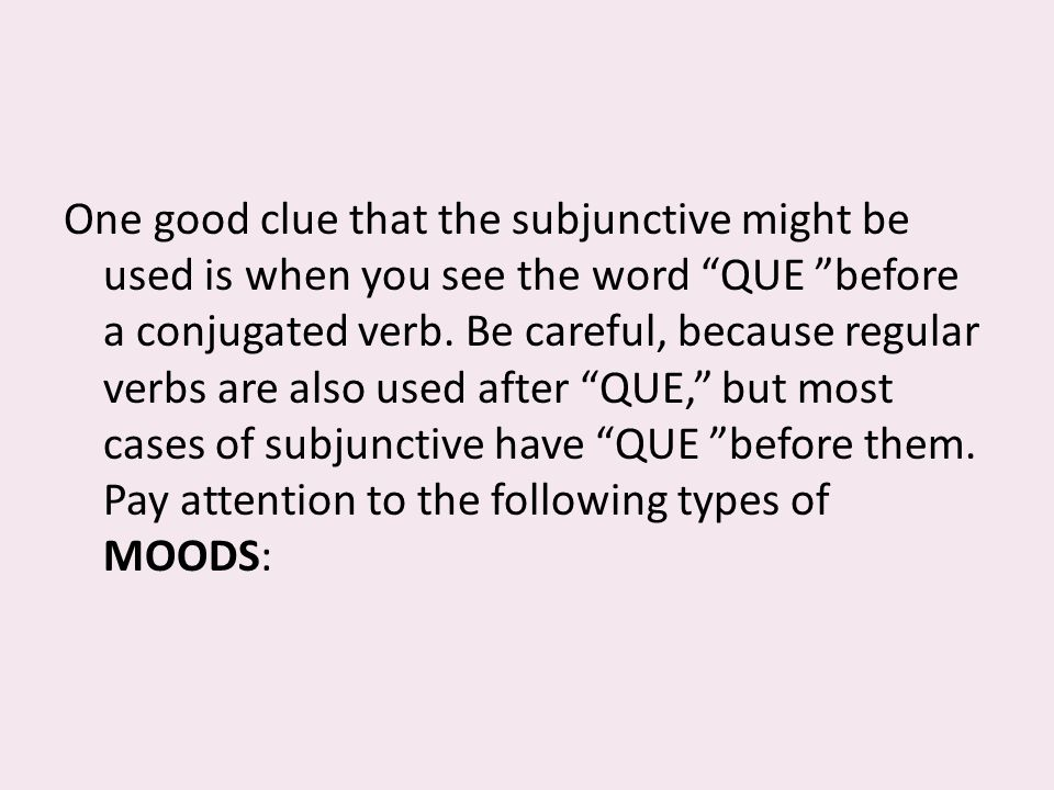 One good clue that the subjunctive might be used is when you see the word QUE before a conjugated verb.