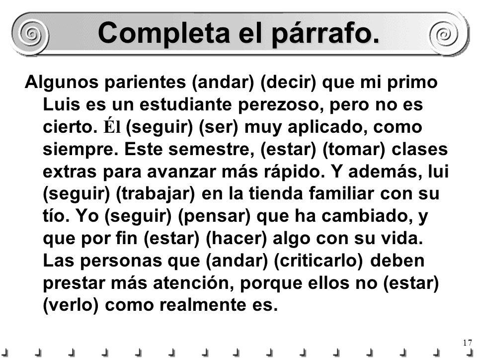 16 ¡No olvidas! In Spanish ser, ir, and venir are NEVER used in the present progressive. Use the simple present: soy, voy, vengo. POR EJMPLO: ¿Vienes