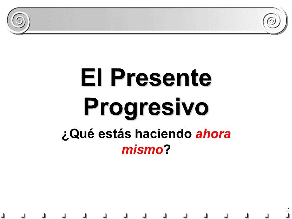 2 El Presente Progresivo ¿Qué estás haciendo ahora mismo?