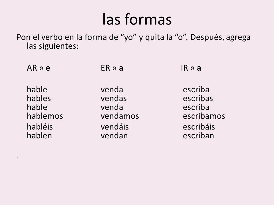 las formas Pon el verbo en la forma de yo y quita la o.