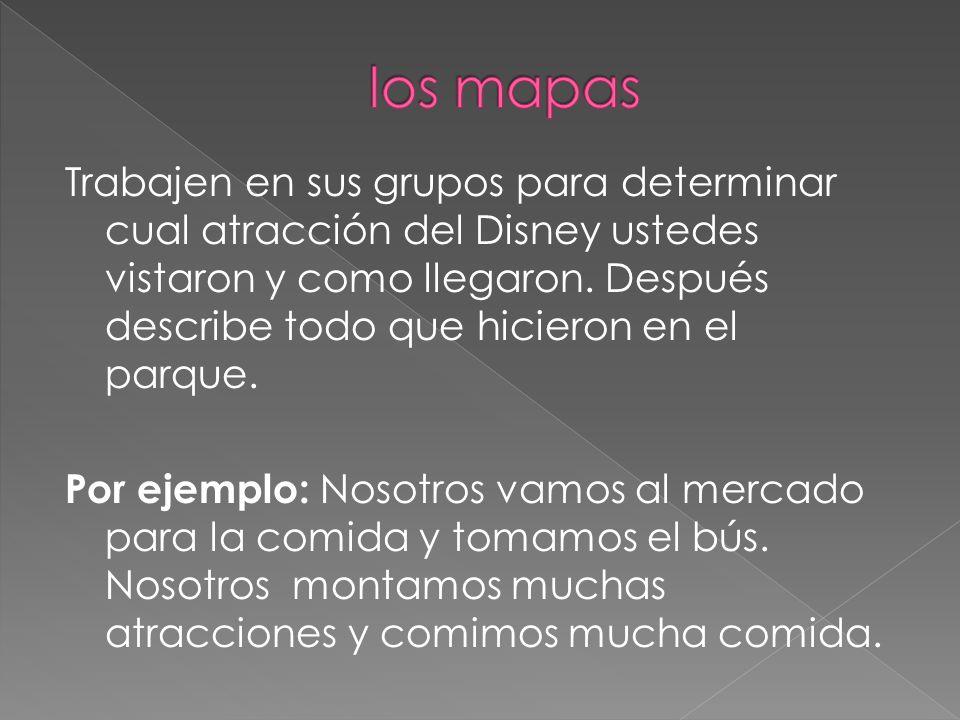 Trabajen en sus grupos para determinar cual atracción del Disney ustedes vistaron y como llegaron.