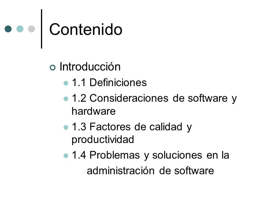 Contenido Introducción 1.1 Definiciones 1.2 Consideraciones de software y hardware 1.3 Factores de calidad y productividad 1.4 Problemas y soluciones