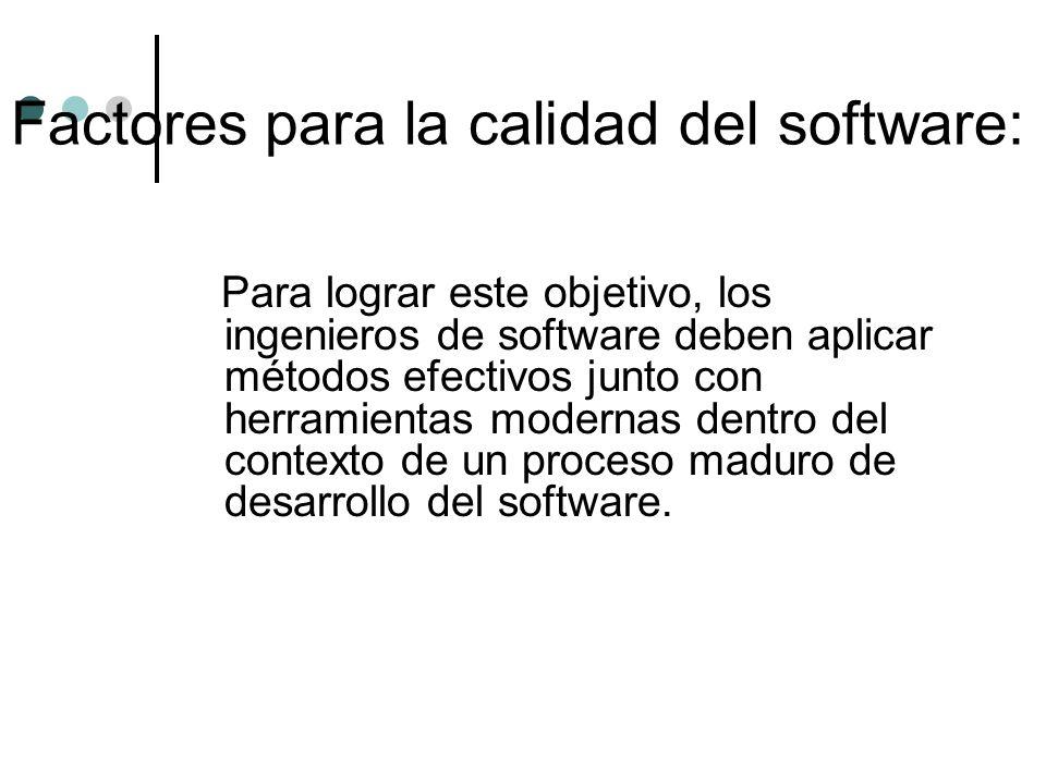 Para lograr este objetivo, los ingenieros de software deben aplicar métodos efectivos junto con herramientas modernas dentro del contexto de un proces