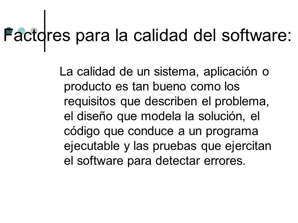 La calidad de un sistema, aplicación o producto es tan bueno como los requisitos que describen el problema, el diseño que modela la solución, el códig
