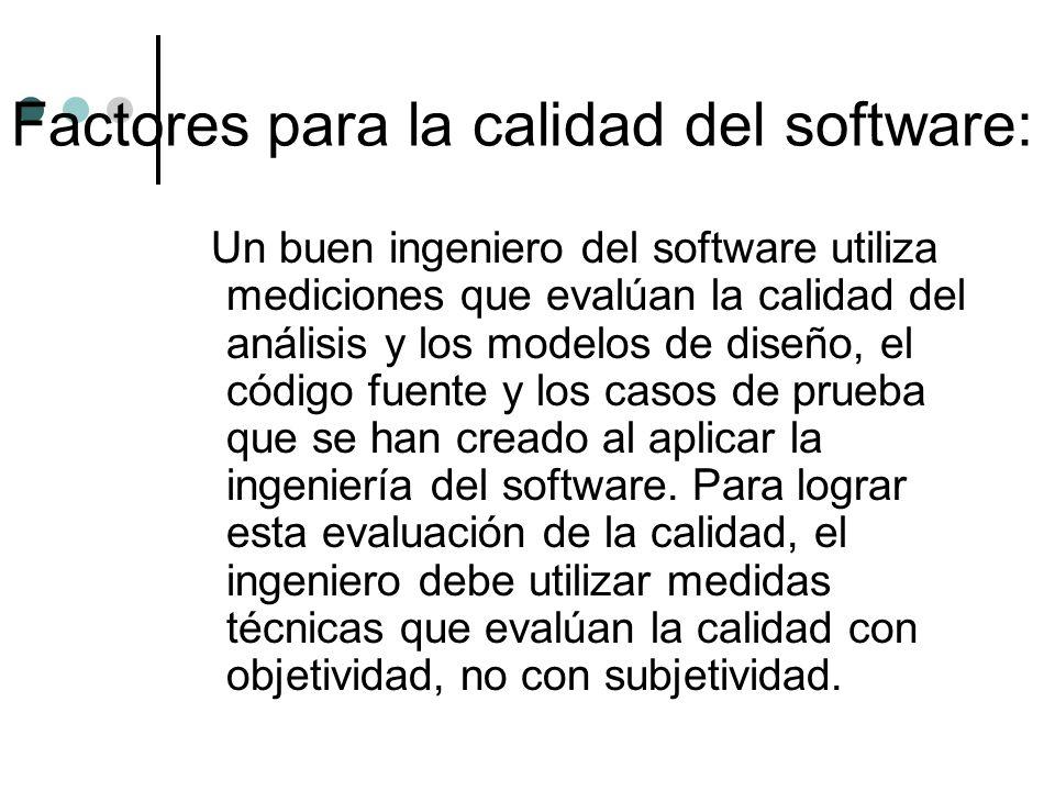 Un buen ingeniero del software utiliza mediciones que evalúan la calidad del análisis y los modelos de diseño, el código fuente y los casos de prueba