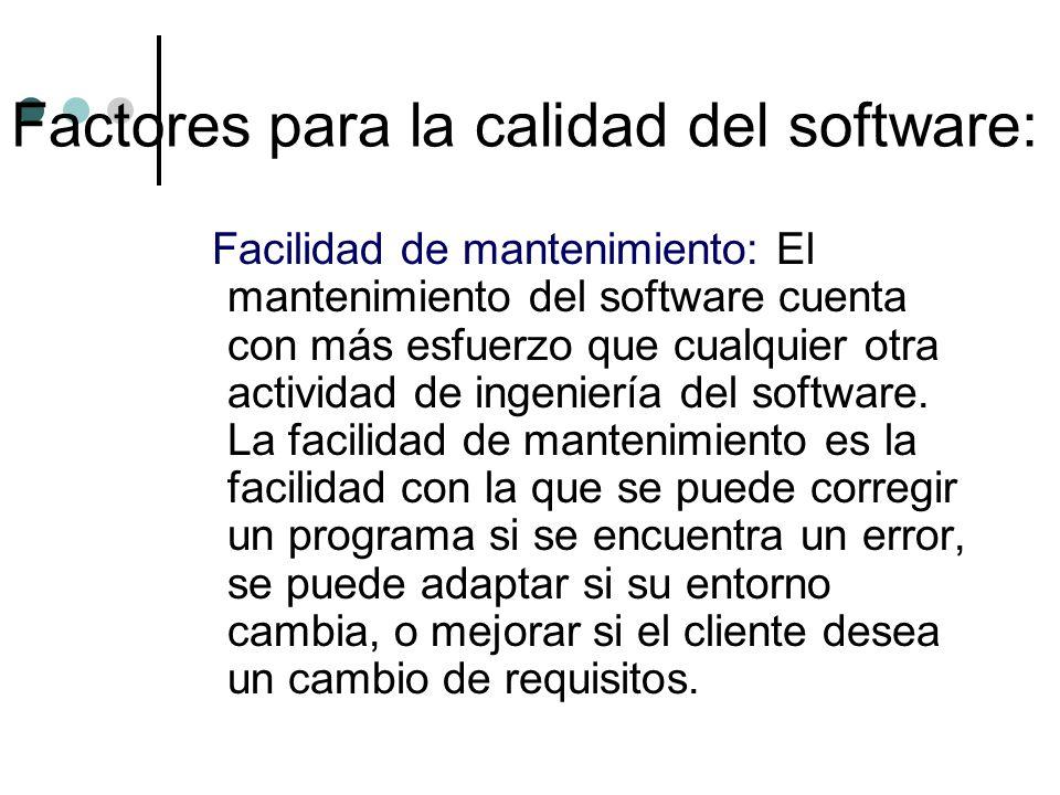 Facilidad de mantenimiento: El mantenimiento del software cuenta con más esfuerzo que cualquier otra actividad de ingeniería del software. La facilida