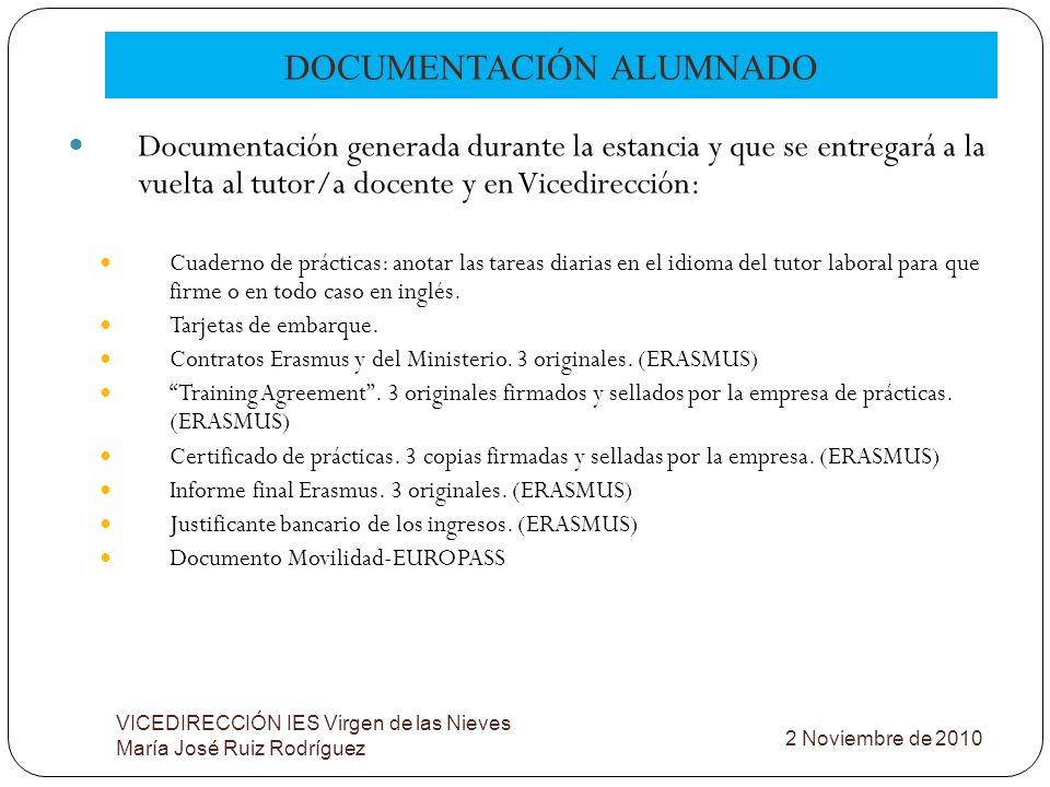 Documentación generada durante la estancia y que se entregará a la vuelta al tutor/a docente y en Vicedirección: Cuaderno de prácticas: anotar las tar