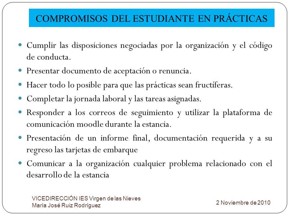 COMPROMISOS DEL ESTUDIANTE EN PRÁCTICAS VICEDIRECCIÓN IES Virgen de las Nieves María José Ruiz Rodríguez Cumplir las disposiciones negociadas por la o