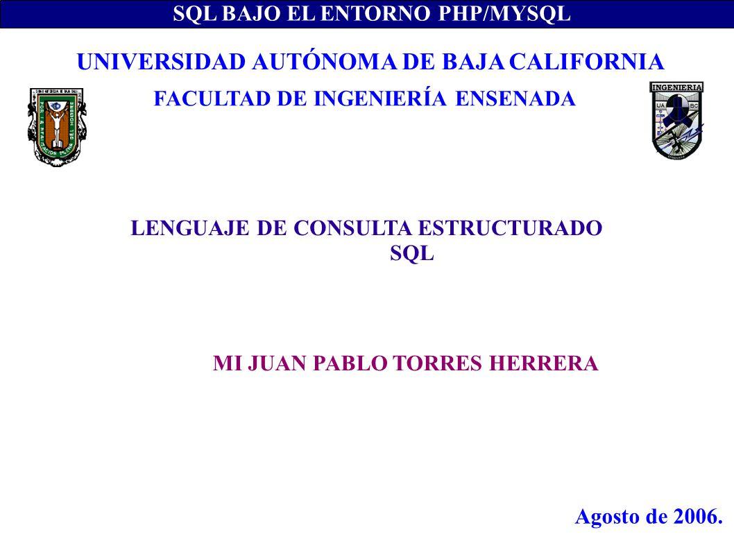 LENGUAJE DE CONSULTA ESTRUCTURADO SQL SQL BAJO EL ENTORNO PHP/MYSQL MI JUAN PABLO TORRES HERRERA UNIVERSIDAD AUTÓNOMA DE BAJA CALIFORNIA FACULTAD DE I