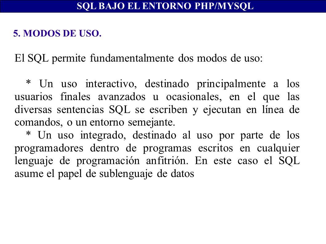 5. MODOS DE USO. SQL BAJO EL ENTORNO PHP/MYSQL El SQL permite fundamentalmente dos modos de uso: * Un uso interactivo, destinado principalmente a los