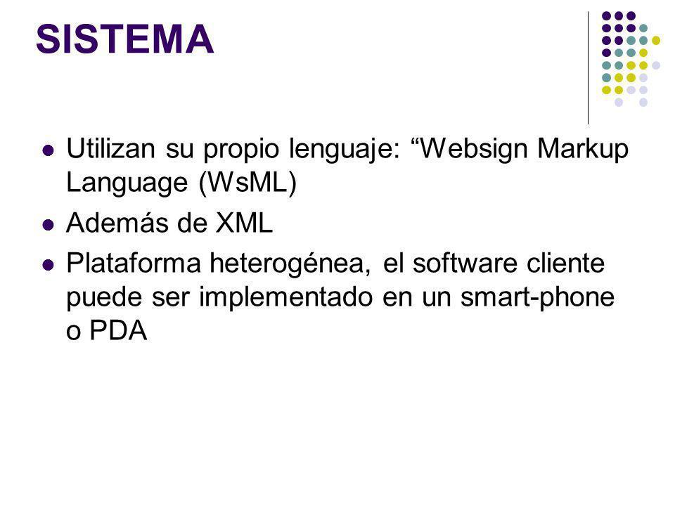 SISTEMA Utilizan su propio lenguaje: Websign Markup Language (WsML) Además de XML Plataforma heterogénea, el software cliente puede ser implementado e