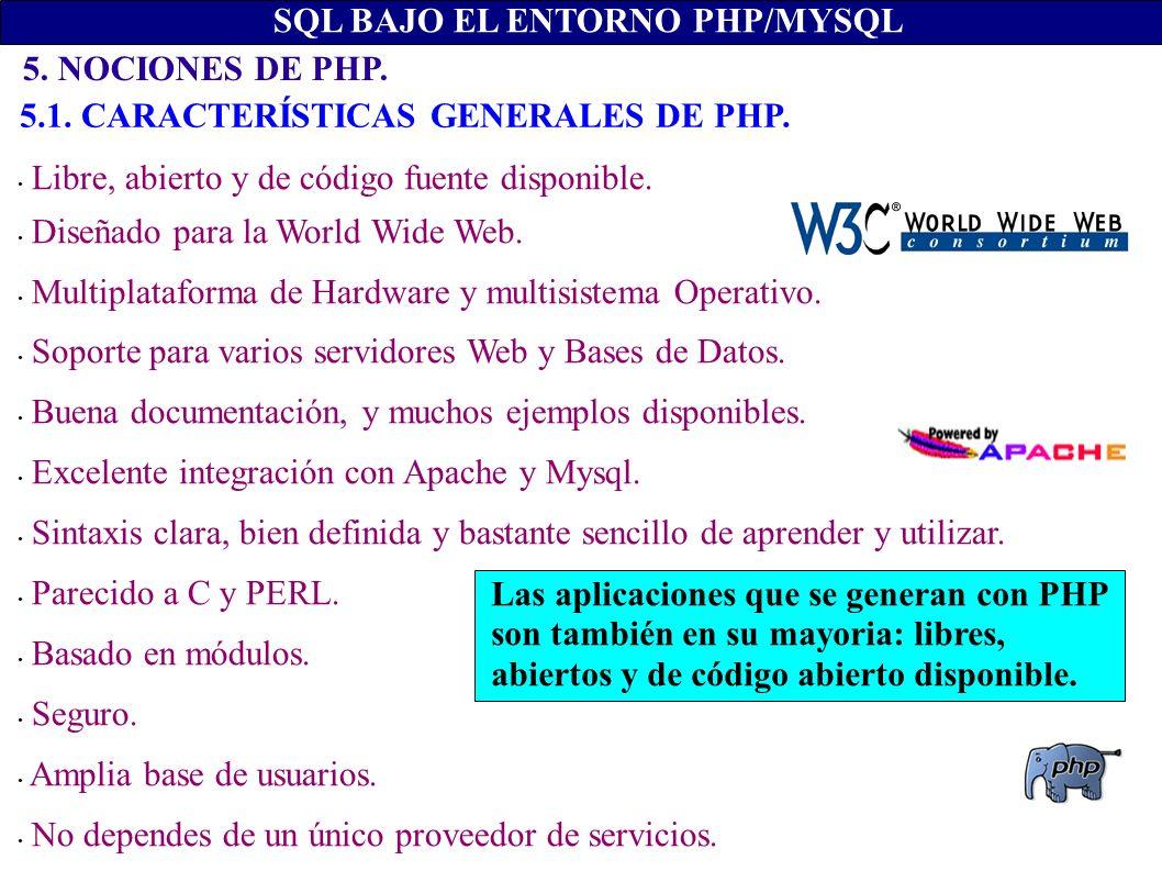 5. NOCIONES DE PHP. SQL BAJO EL ENTORNO PHP/MYSQL Libre, abierto y de código fuente disponible. Diseñado para la World Wide Web. Multiplataforma de Ha