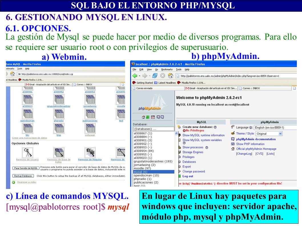 6. GESTIONANDO MYSQL EN LINUX. SQL BAJO EL ENTORNO PHP/MYSQL c) Línea de comandos MYSQL. b) phpMyAdmin. a) Webmin. [mysql@pablotorres root]$ mysql 6.1