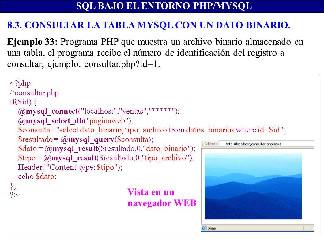SQL BAJO EL ENTORNO PHP/MYSQL 8.3. CONSULTAR LA TABLA MYSQL CON UN DATO BINARIO. <?php //consultar.php if($id) { @mysql_connect(