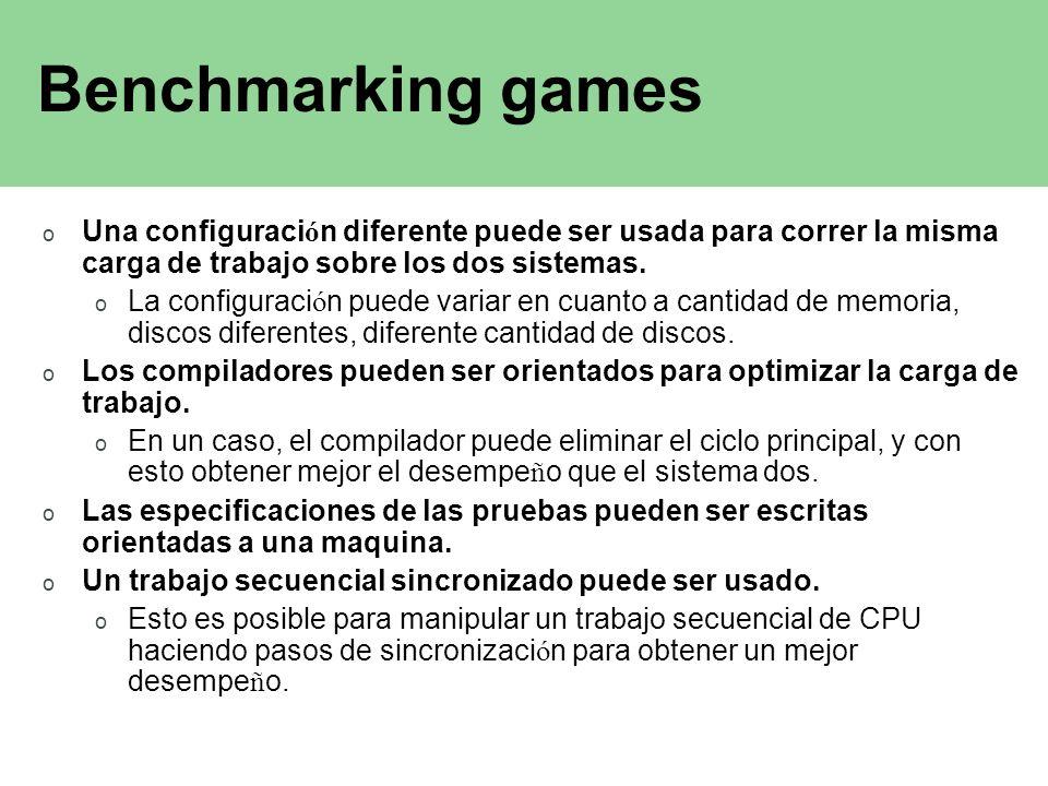 Benchmarking games o Una configuraci ó n diferente puede ser usada para correr la misma carga de trabajo sobre los dos sistemas. o La configuraci ó n