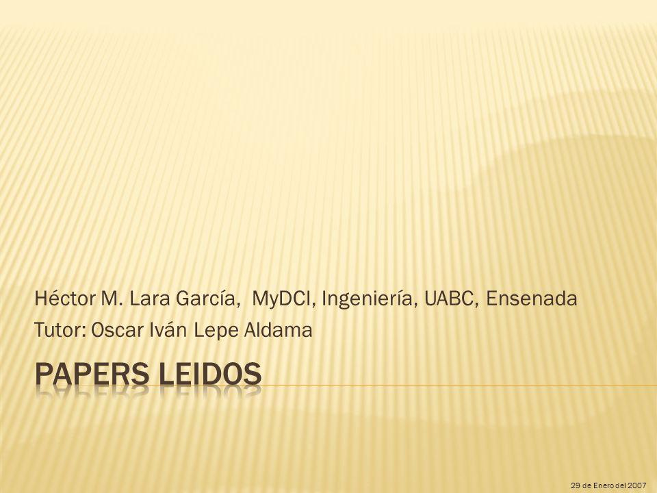 Héctor M. Lara García, MyDCI, Ingeniería, UABC, Ensenada Tutor: Oscar Iván Lepe Aldama 29 de Enero del 2007