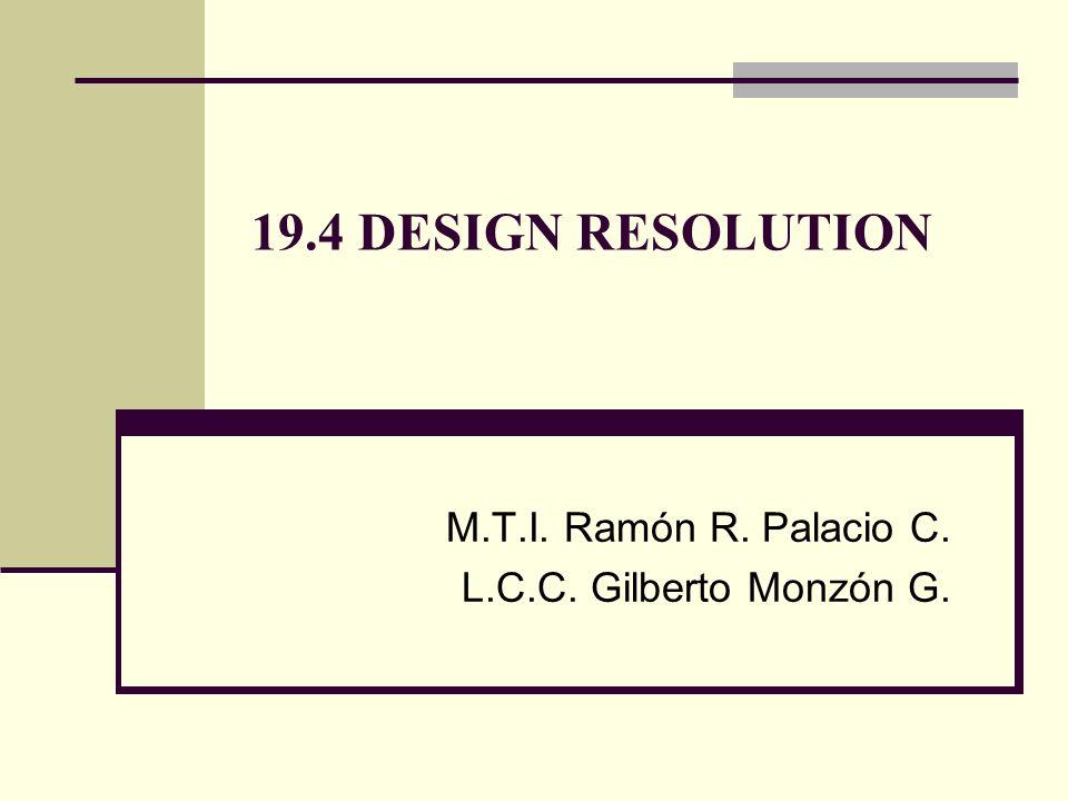 19.4 DESIGN RESOLUTION M.T.I. Ramón R. Palacio C. L.C.C. Gilberto Monzón G.