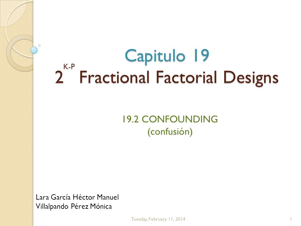 Capitulo 19 2 Fractional Factorial Designs 19.2 CONFOUNDING (confusión) Tuesday, February 11, 20141 Lara García Héctor Manuel Villalpando Pérez Mónica