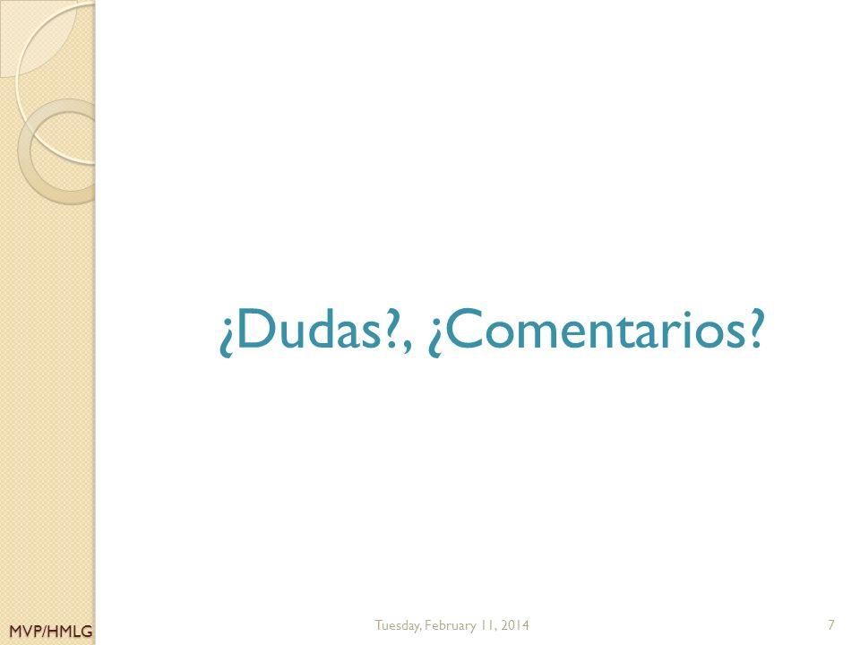MVP/HMLG ¿Dudas , ¿Comentarios Tuesday, February 11, 20147