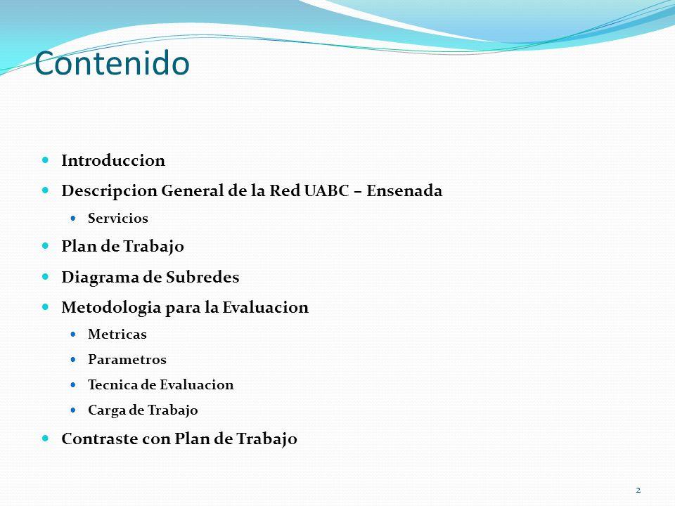 Contenido Introduccion Descripcion General de la Red UABC – Ensenada Servicios Plan de Trabajo Diagrama de Subredes Metodologia para la Evaluacion Met