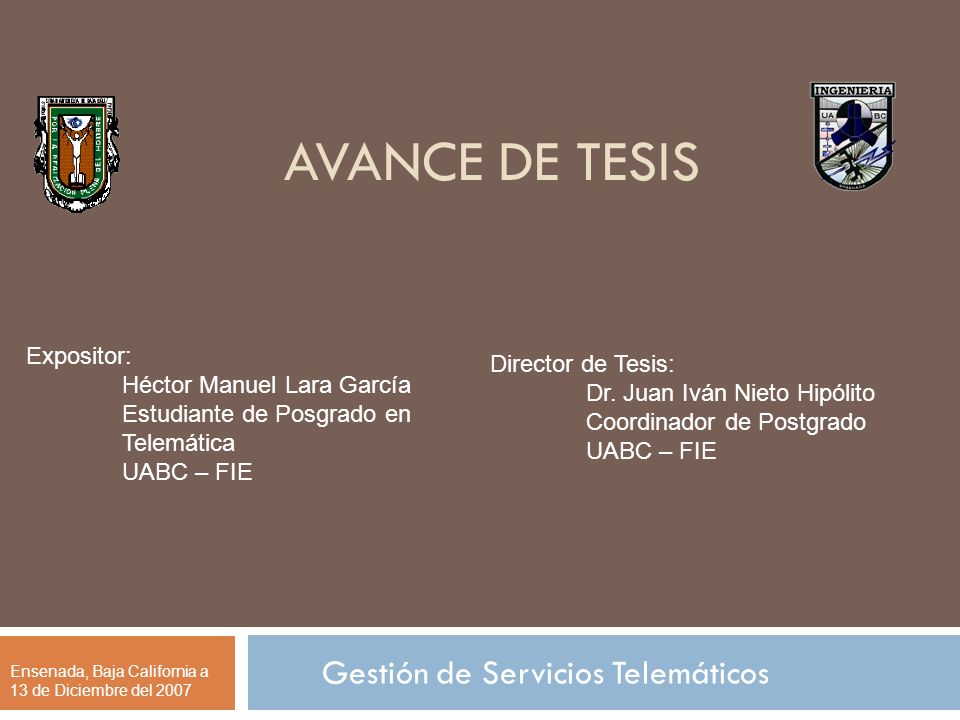 AVANCE DE TESIS Gestión de Servicios Telemáticos Expositor: Héctor Manuel Lara García Estudiante de Posgrado en Telemática UABC – FIE Director de Tesi