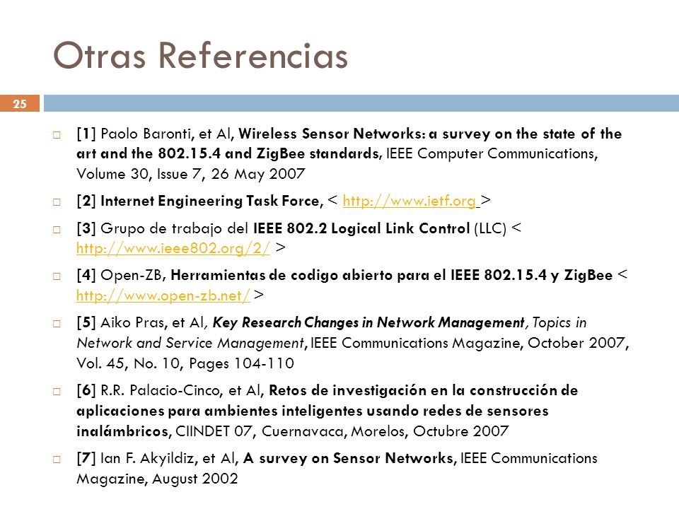 25 Otras Referencias [1] Paolo Baronti, et Al, Wireless Sensor Networks: a survey on the state of the art and the 802.15.4 and ZigBee standards, IEEE