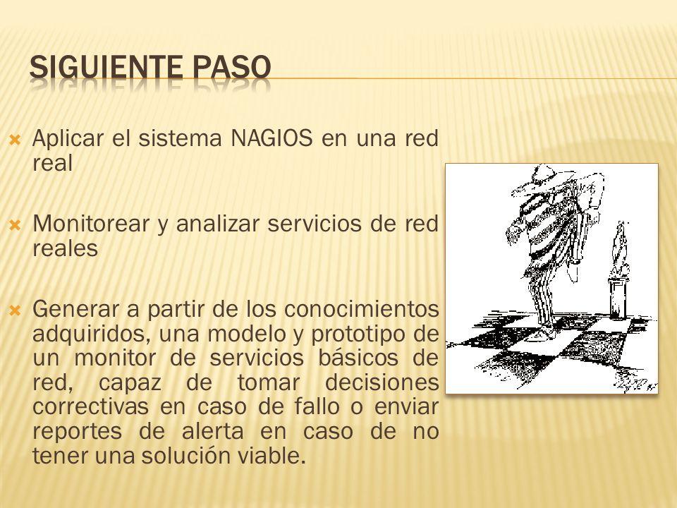 Aplicar el sistema NAGIOS en una red real Monitorear y analizar servicios de red reales Generar a partir de los conocimientos adquiridos, una modelo y